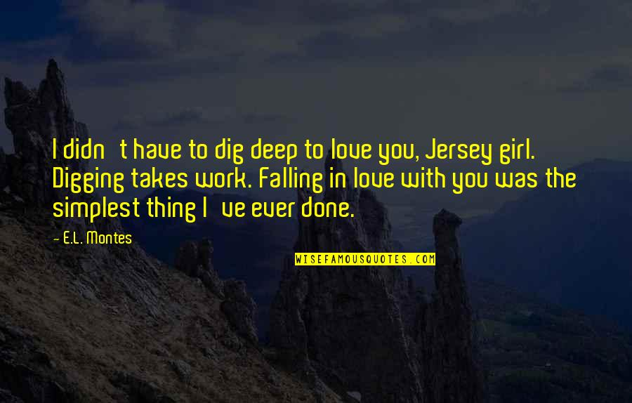 Falling Deep In Love Quotes By E.L. Montes: I didn't have to dig deep to love