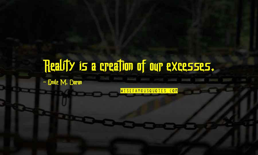 Falling Deep In Love Quotes By Emile M. Cioran: Reality is a creation of our excesses.