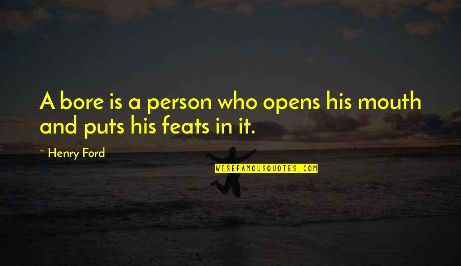Falling Deep In Love Quotes By Henry Ford: A bore is a person who opens his