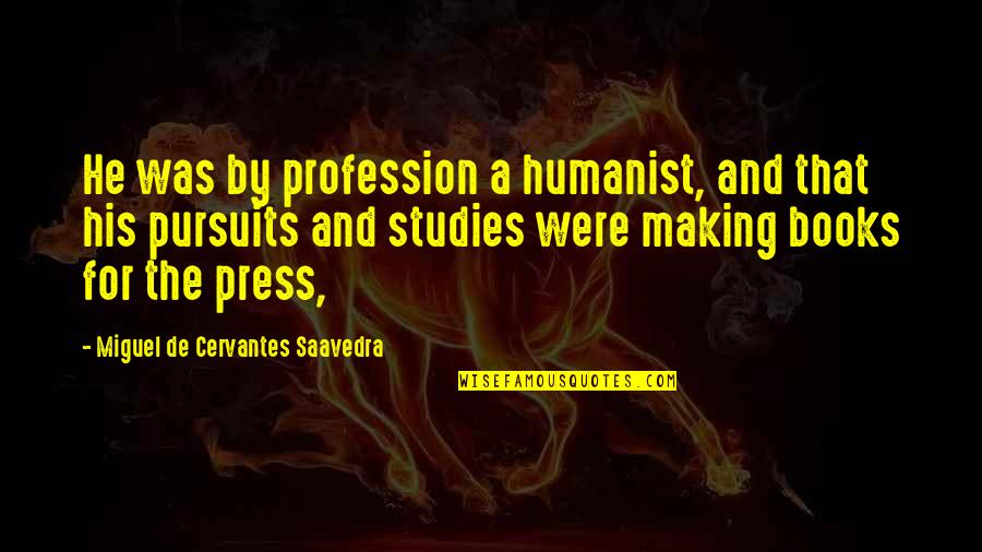 Falling Deep In Love Quotes By Miguel De Cervantes Saavedra: He was by profession a humanist, and that