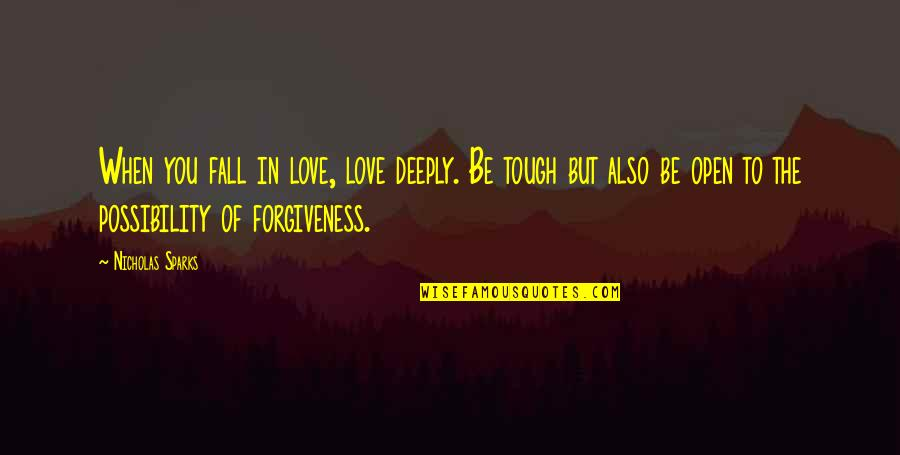 Falling Deep In Love Quotes By Nicholas Sparks: When you fall in love, love deeply. Be