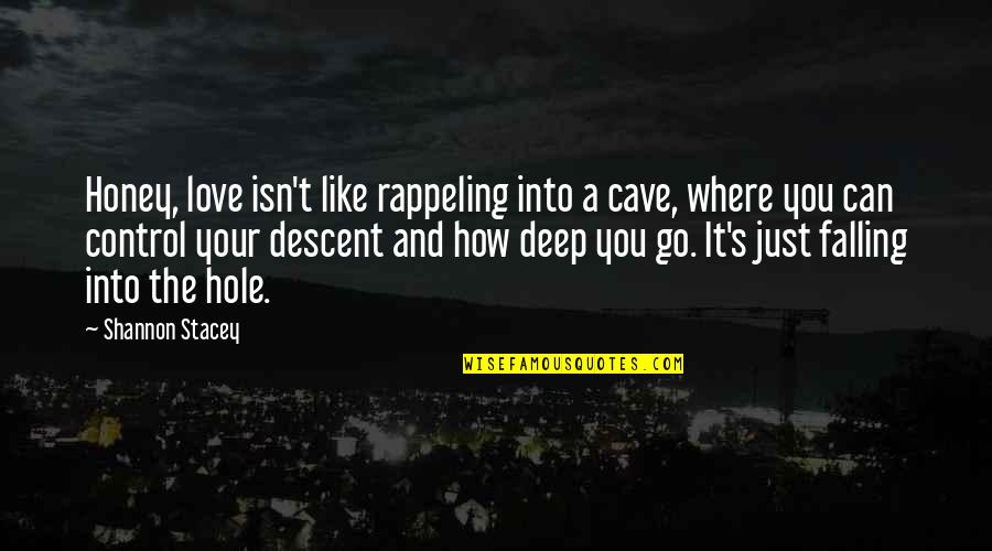 Falling Deep In Love Quotes By Shannon Stacey: Honey, love isn't like rappeling into a cave,