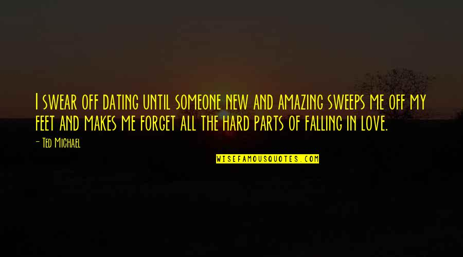 Falling For Someone New Quotes By Ted Michael: I swear off dating until someone new and
