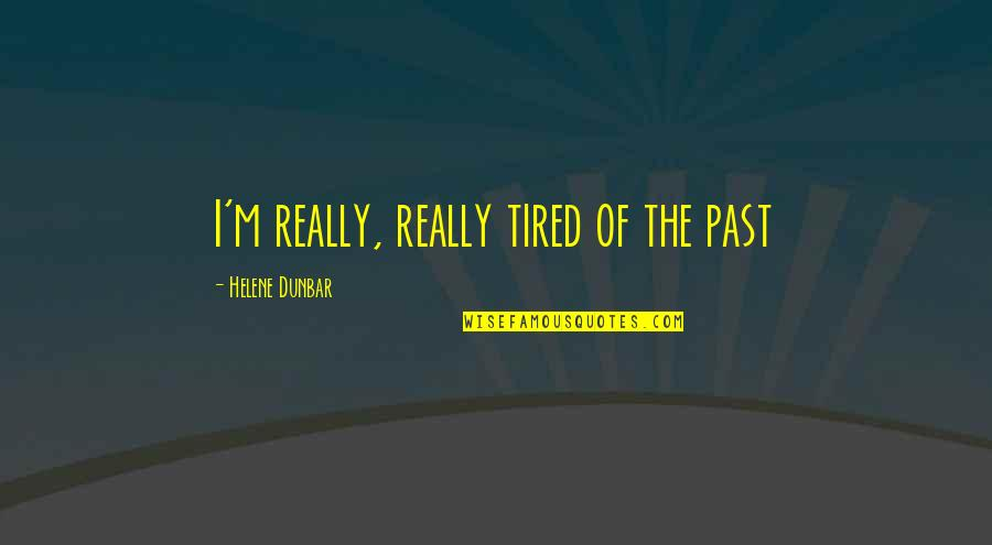 Falling For Someone You Haven't Met Quotes By Helene Dunbar: I'm really, really tired of the past