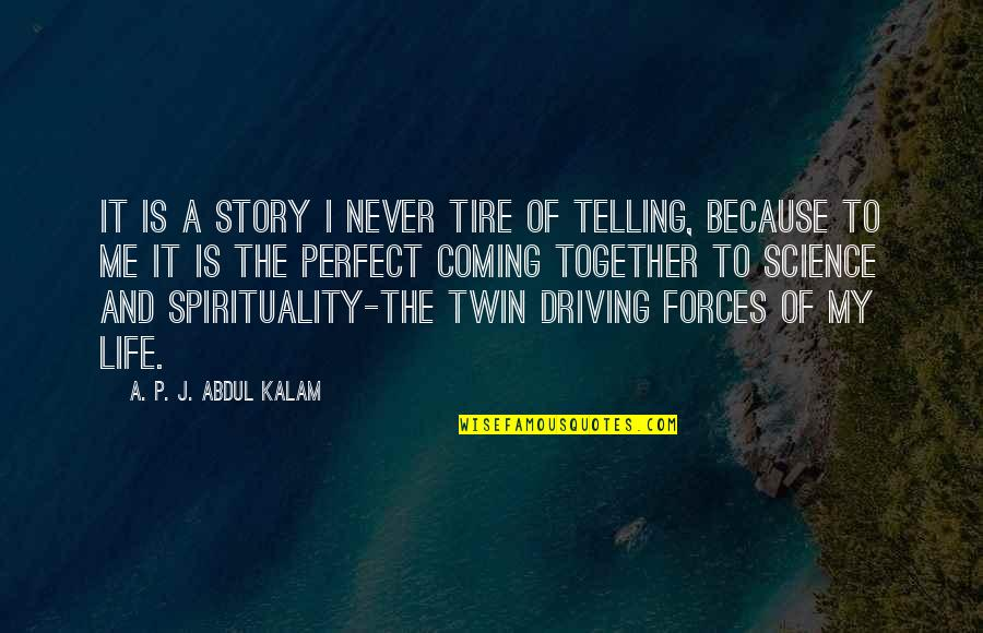 Falling For You Fast Quotes By A. P. J. Abdul Kalam: It is a story I never tire of
