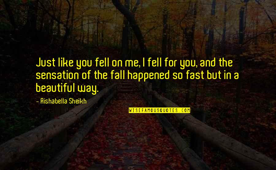 Falling For You Fast Quotes By Aishabella Sheikh: Just like you fell on me, I fell
