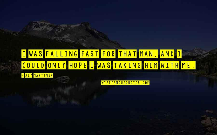 Falling For You Fast Quotes By Aly Martinez: I was falling fast for that man, and
