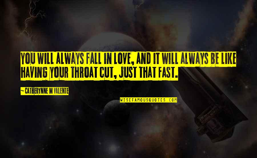 Falling For You Fast Quotes By Catherynne M Valente: You will always fall in love, and it