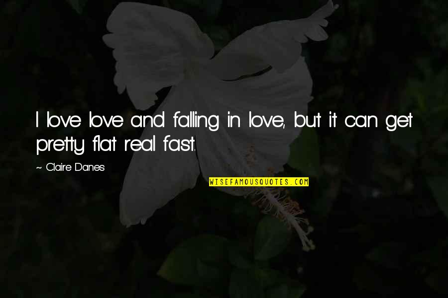 Falling For You Fast Quotes By Claire Danes: I love love and falling in love, but