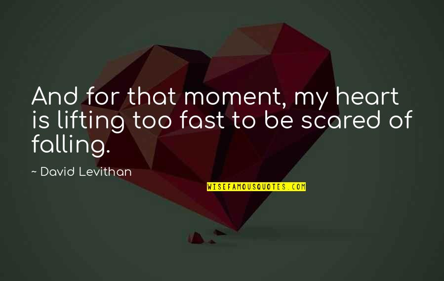 Falling For You Fast Quotes By David Levithan: And for that moment, my heart is lifting