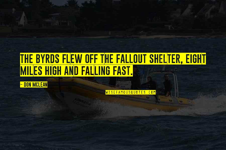 Falling For You Fast Quotes By Don McLean: The Byrds flew off the fallout shelter, eight
