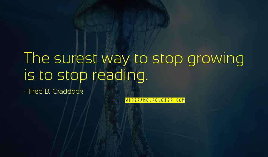 Falling For You Fast Quotes By Fred B. Craddock: The surest way to stop growing is to