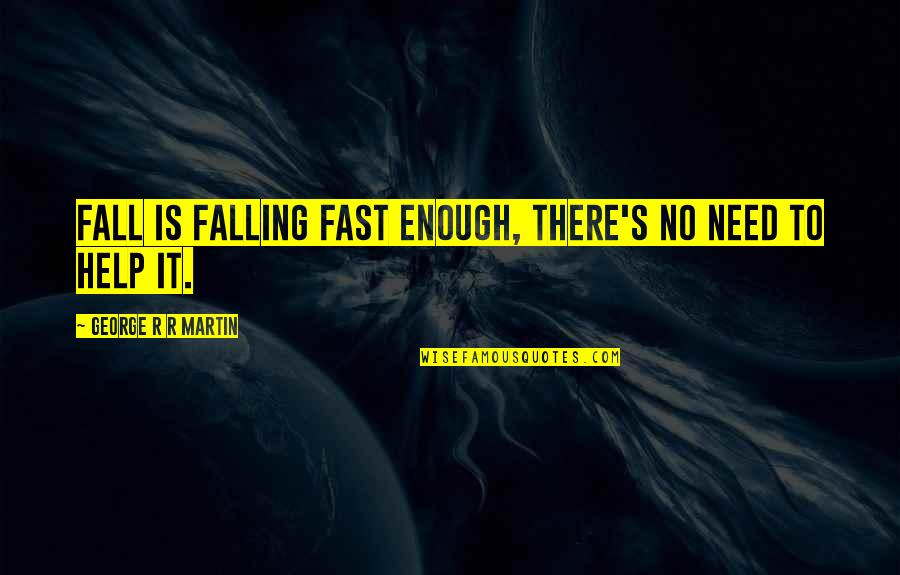 Falling For You Fast Quotes By George R R Martin: Fall is falling fast enough, there's no need