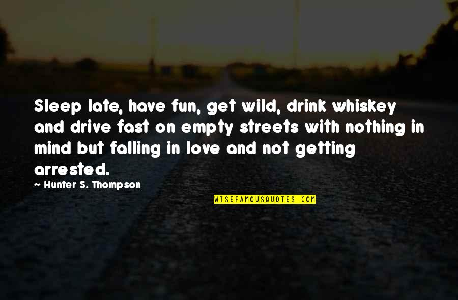 Falling For You Fast Quotes By Hunter S. Thompson: Sleep late, have fun, get wild, drink whiskey