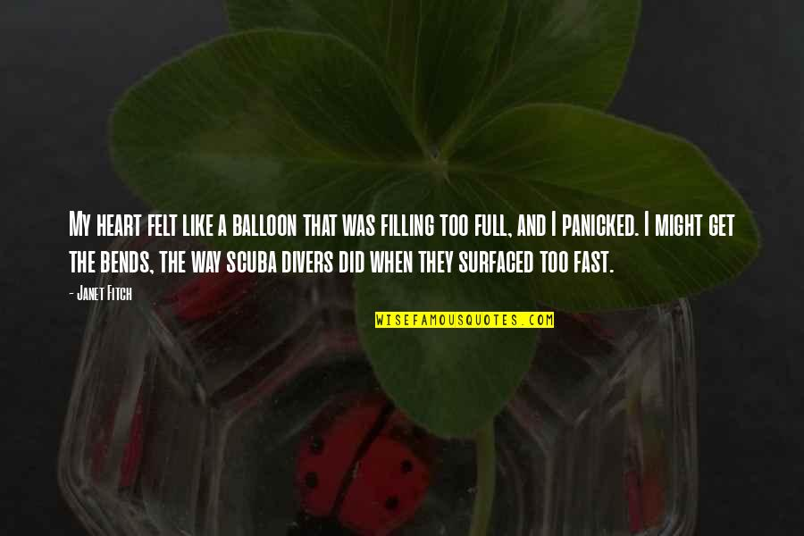 Falling For You Fast Quotes By Janet Fitch: My heart felt like a balloon that was