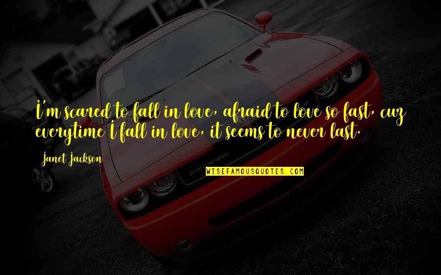 Falling For You Fast Quotes By Janet Jackson: I'm scared to fall in love, afraid to