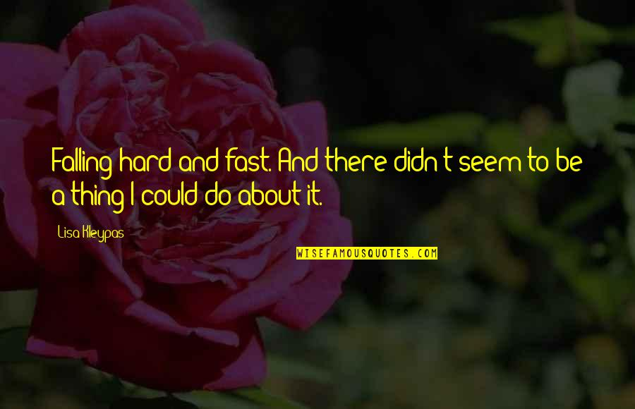Falling For You Fast Quotes By Lisa Kleypas: Falling hard and fast. And there didn't seem