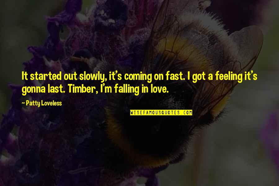 Falling For You Fast Quotes By Patty Loveless: It started out slowly, it's coming on fast.