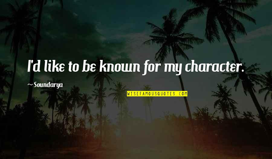 Falling For You Fast Quotes By Soundarya: I'd like to be known for my character.
