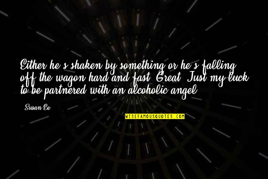 Falling For You Fast Quotes By Susan Ee: Either he's shaken by something or he's falling