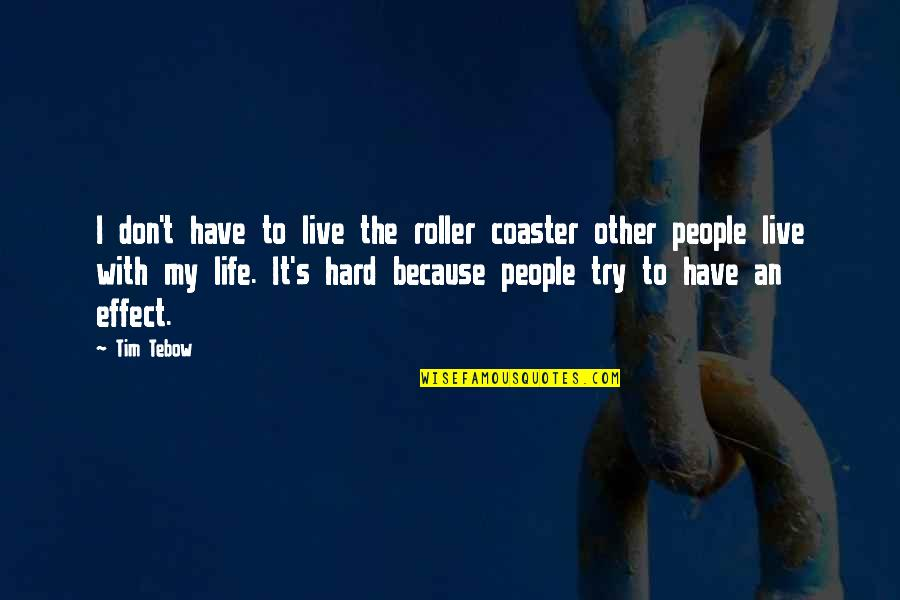Falling For You Fast Quotes By Tim Tebow: I don't have to live the roller coaster