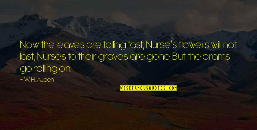 Falling For You Fast Quotes By W. H. Auden: Now the leaves are falling fast, Nurse's flowers