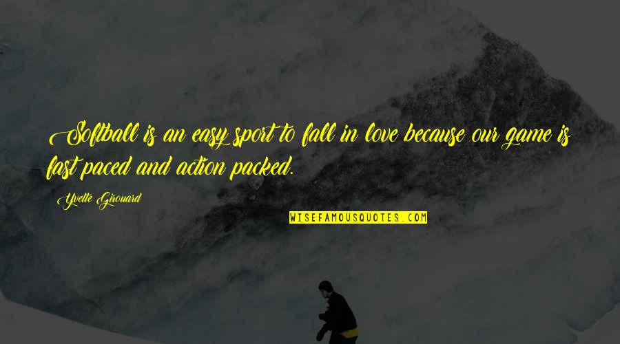 Falling For You Fast Quotes By Yvette Girouard: Softball is an easy sport to fall in