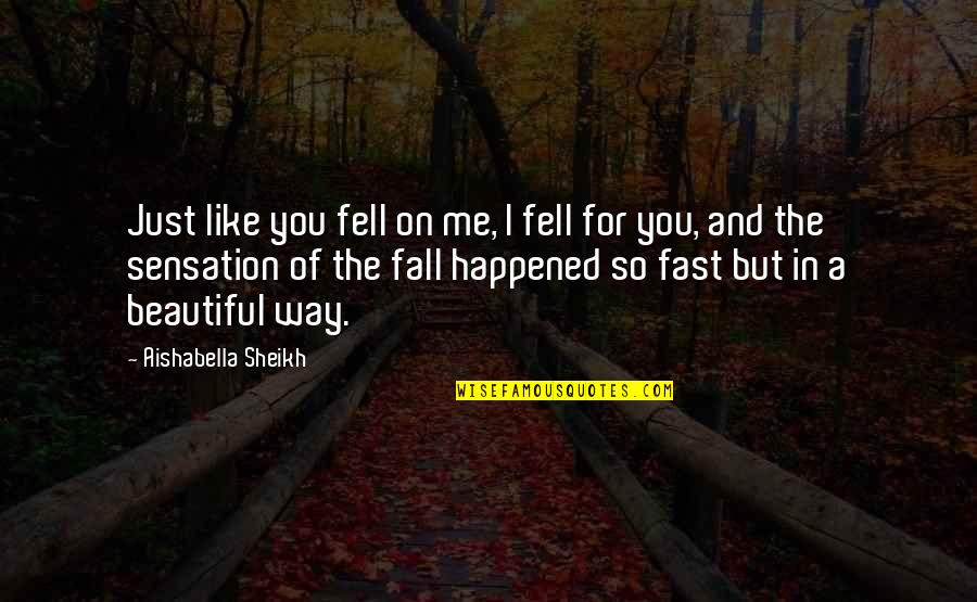 Falling For You Too Fast Quotes By Aishabella Sheikh: Just like you fell on me, I fell