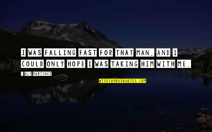Falling For You Too Fast Quotes By Aly Martinez: I was falling fast for that man, and