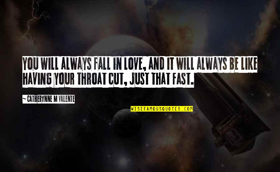 Falling For You Too Fast Quotes By Catherynne M Valente: You will always fall in love, and it
