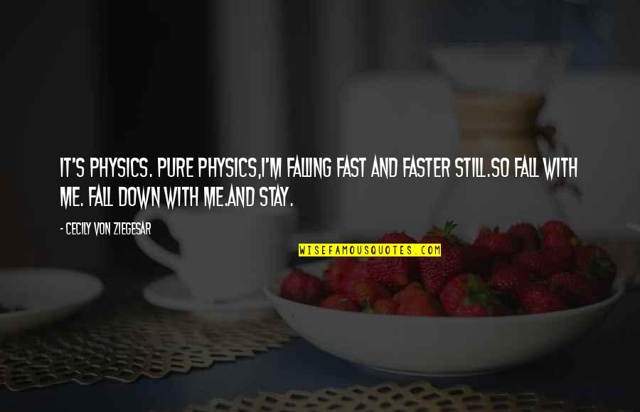 Falling For You Too Fast Quotes By Cecily Von Ziegesar: It's physics. Pure physics,I'm falling fast and faster