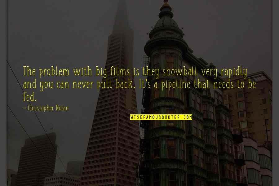 Falling For You Too Fast Quotes By Christopher Nolan: The problem with big films is they snowball