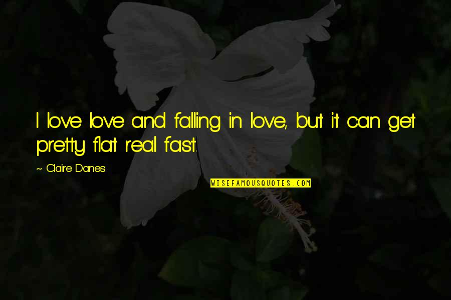 Falling For You Too Fast Quotes By Claire Danes: I love love and falling in love, but