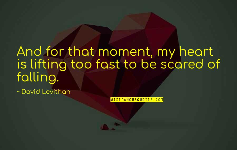 Falling For You Too Fast Quotes By David Levithan: And for that moment, my heart is lifting