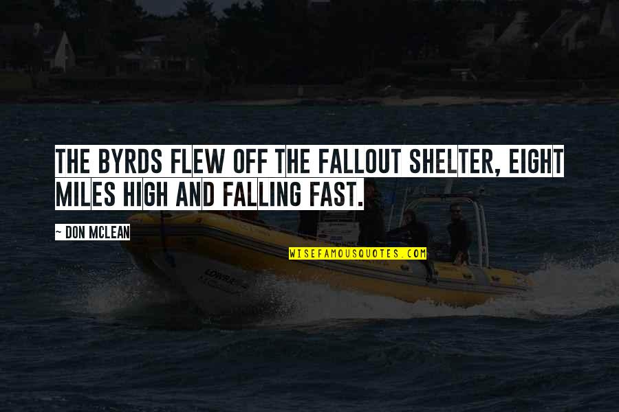 Falling For You Too Fast Quotes By Don McLean: The Byrds flew off the fallout shelter, eight