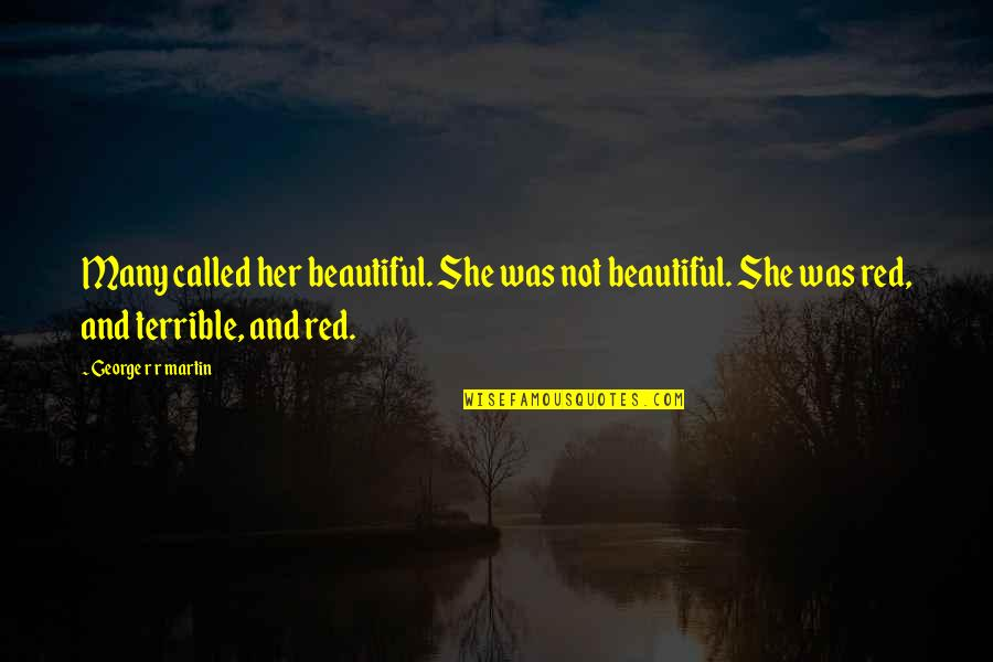 Falling For You Too Fast Quotes By George R R Martin: Many called her beautiful. She was not beautiful.