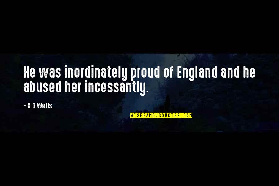 Falling For You Too Fast Quotes By H.G.Wells: He was inordinately proud of England and he