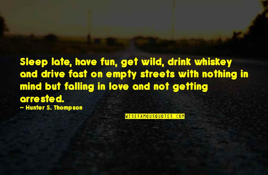 Falling For You Too Fast Quotes By Hunter S. Thompson: Sleep late, have fun, get wild, drink whiskey