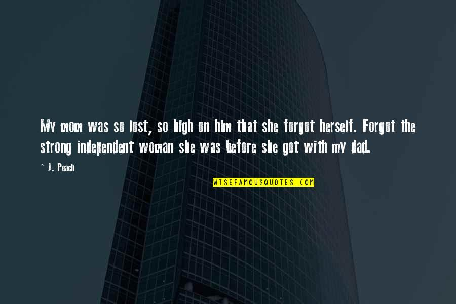 Falling For You Too Fast Quotes By J. Peach: My mom was so lost, so high on