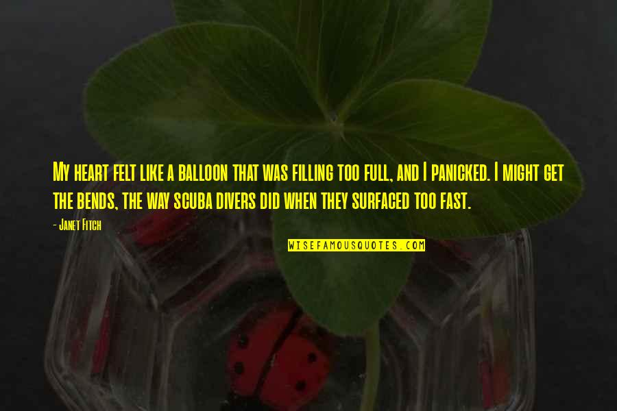 Falling For You Too Fast Quotes By Janet Fitch: My heart felt like a balloon that was