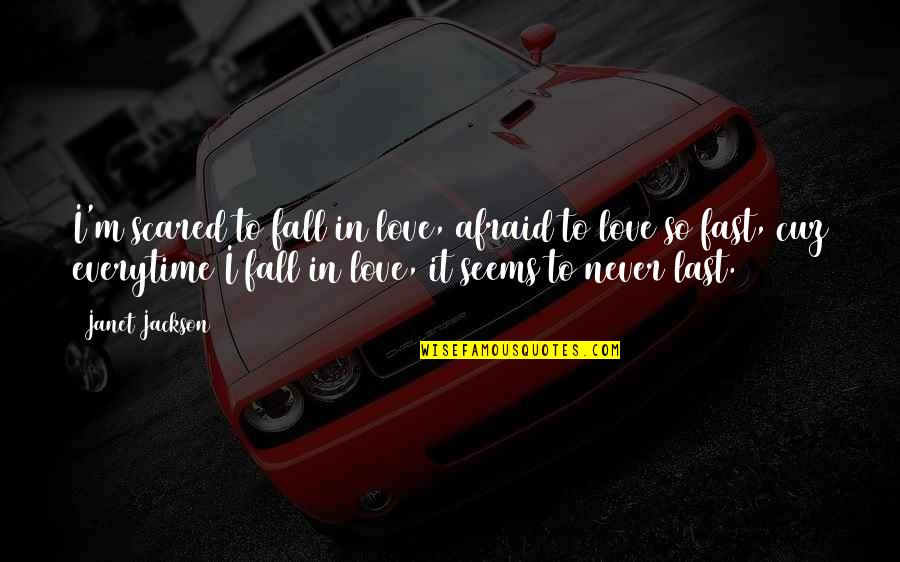 Falling For You Too Fast Quotes By Janet Jackson: I'm scared to fall in love, afraid to