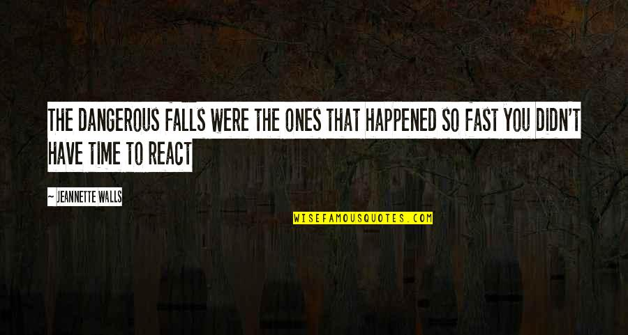 Falling For You Too Fast Quotes By Jeannette Walls: The dangerous falls were the ones that happened