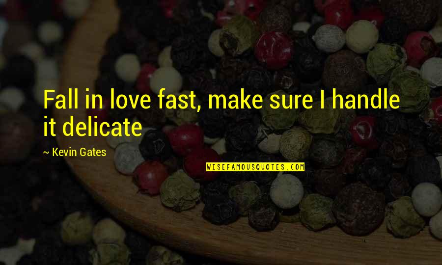 Falling For You Too Fast Quotes By Kevin Gates: Fall in love fast, make sure I handle