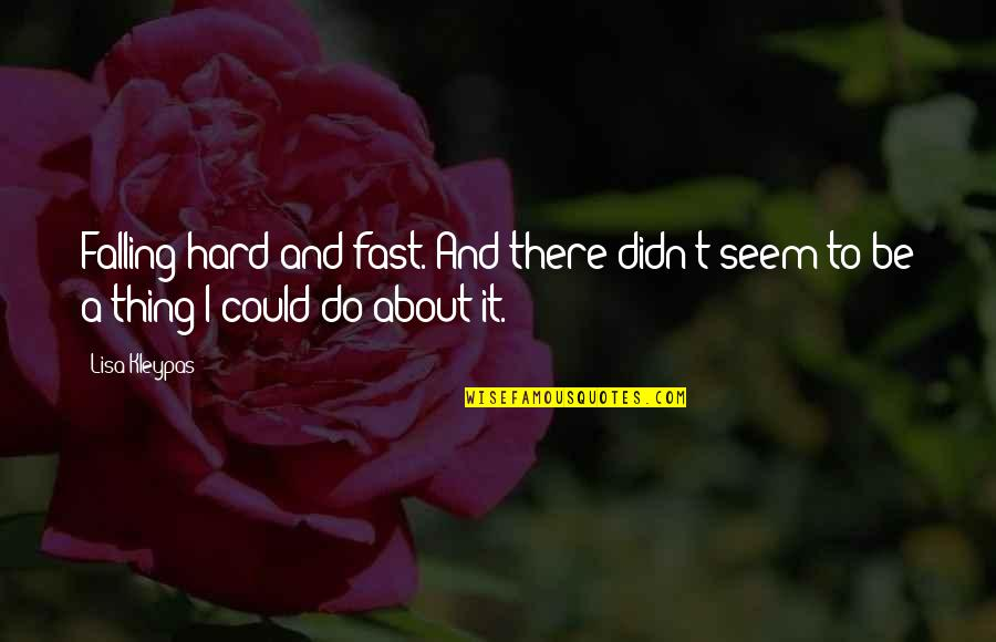 Falling For You Too Fast Quotes By Lisa Kleypas: Falling hard and fast. And there didn't seem