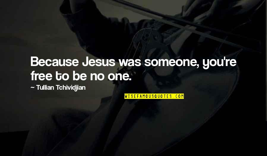 Falling For You Too Fast Quotes By Tullian Tchividjian: Because Jesus was someone, you're free to be