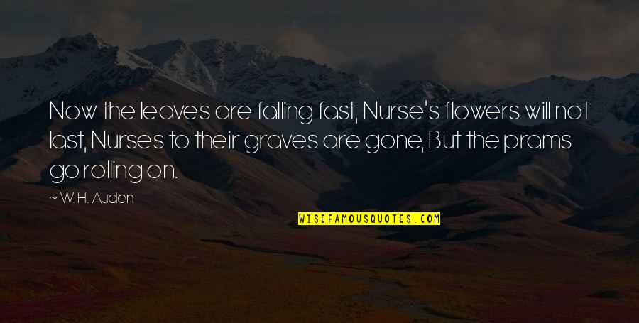 Falling For You Too Fast Quotes By W. H. Auden: Now the leaves are falling fast, Nurse's flowers