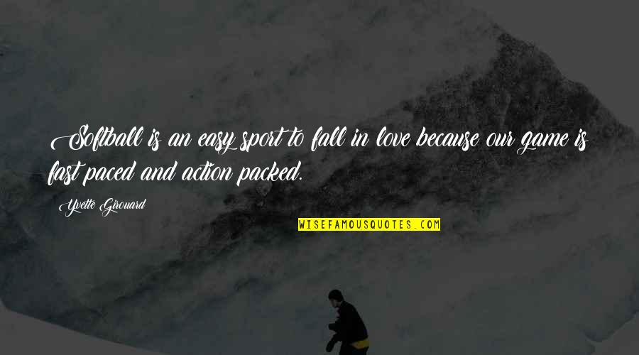Falling For You Too Fast Quotes By Yvette Girouard: Softball is an easy sport to fall in