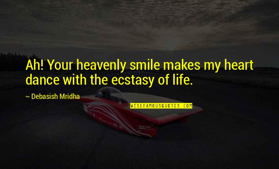Falling Head Over Heels Quotes By Debasish Mridha: Ah! Your heavenly smile makes my heart dance