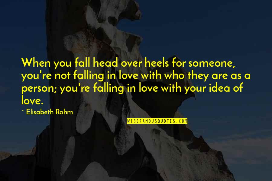 Falling Head Over Heels Quotes By Elisabeth Rohm: When you fall head over heels for someone,