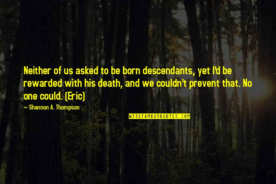 Falling Head Over Heels Quotes By Shannon A. Thompson: Neither of us asked to be born descendants,